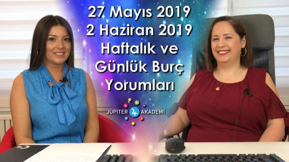 27 Mayıs – 2 Haziran 2019 Haftalık ve Günlük Burç Yorumları