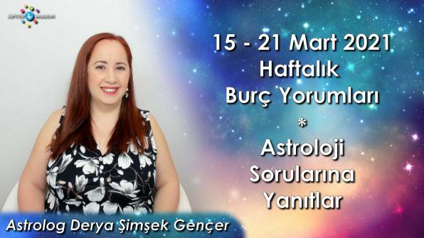15 – 21 Mart 2021 Haftalık Burç Yorumları ve Astroloji Soru&Cevap