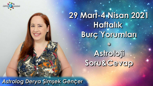 29 Mart – 4 Nisan 2021 Haftalık Burç Yorumları ve Astroloji Soru&Cevap