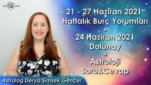 24 Haziran Oğlak Burcunda Dolunay, 21-27 Haziran 2021 Haftalık Burç Yorumları ve Astroloji Soru&Cevap