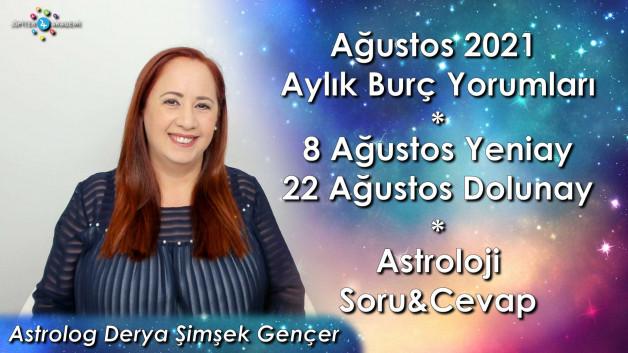 Ağustos 2021 Aylık Burç Yorumları, 8 Ağustos 2021 Aslan Burcunda Yeniay, 22 Ağustos 2021 Kova Burcunda Dolunay