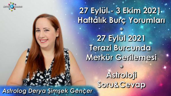 27 Eylül – 3 Ekim 2021 Haftalık Burç Yorumları, 27 Eylül 2021 Merkür Gerilemesi ve Astroloji Soru&Cevap