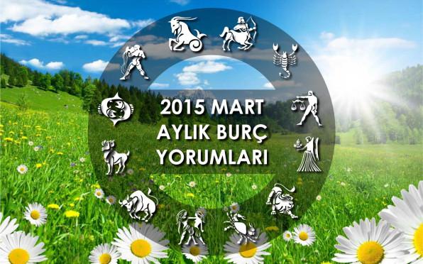 2015 Mart Aylık Burç Yorumları